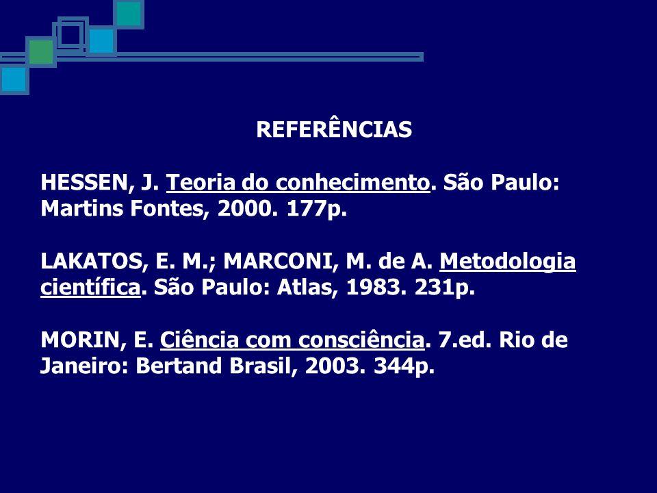 REFERÊNCIAS HESSEN, J. Teoria do conhecimento. São Paulo: Martins Fontes, 2000. 177p.