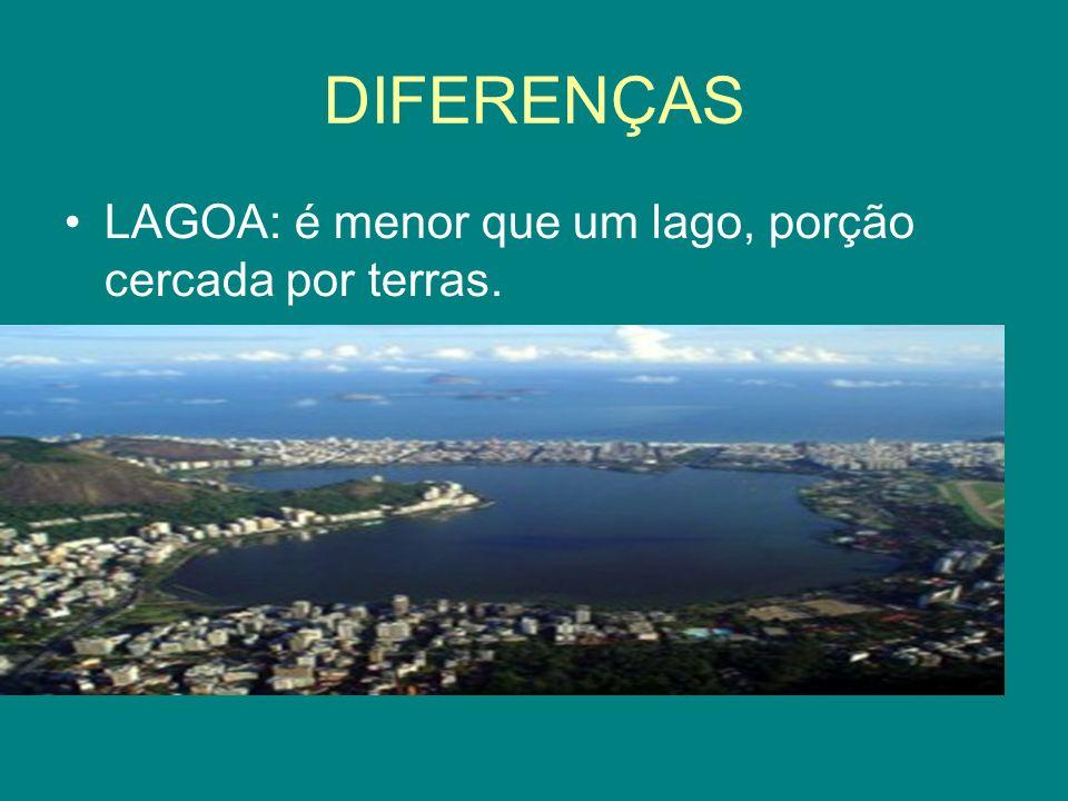 DIFERENÇAS LAGOA: é menor que um lago, porção cercada por terras.
