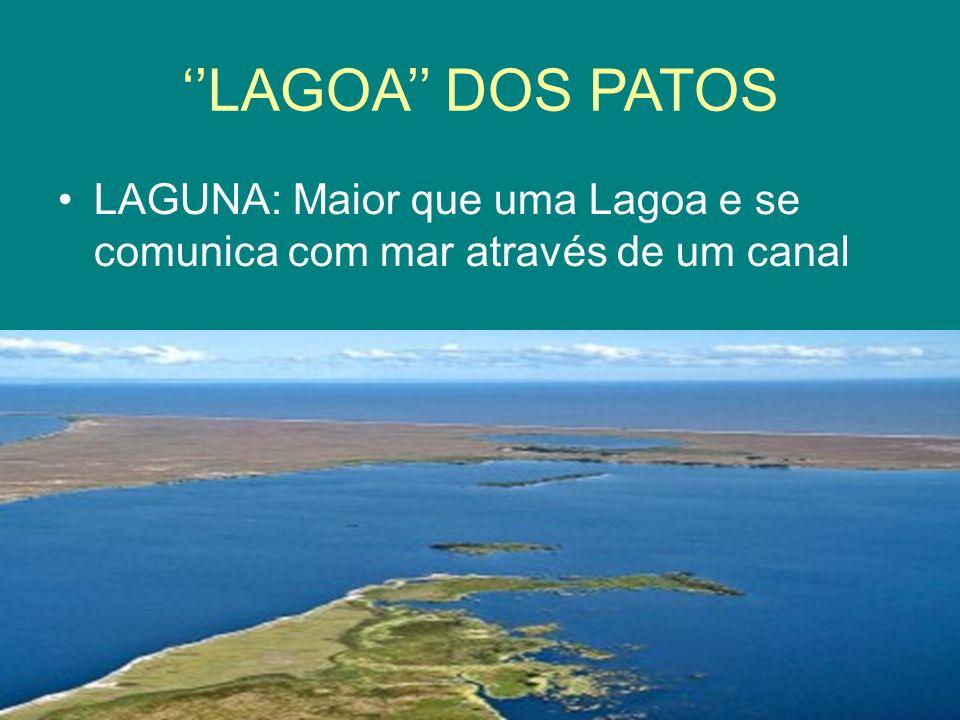 ''LAGOA'' DOS PATOS LAGUNA: Maior que uma Lagoa e se comunica com mar através de um canal