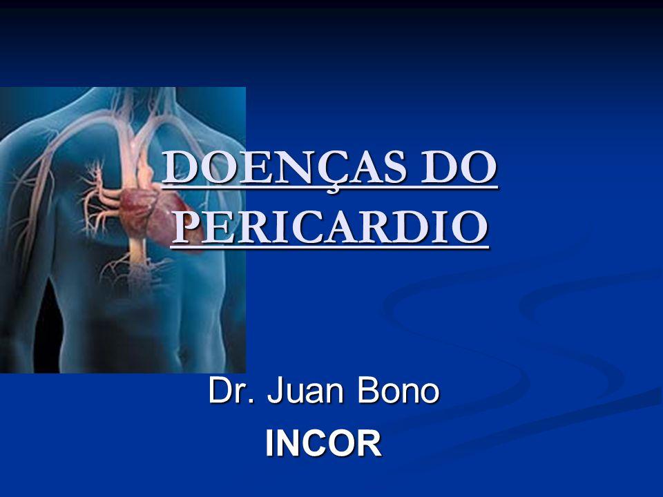 DOENÇAS DO PERICARDIO Dr. Juan Bono INCOR