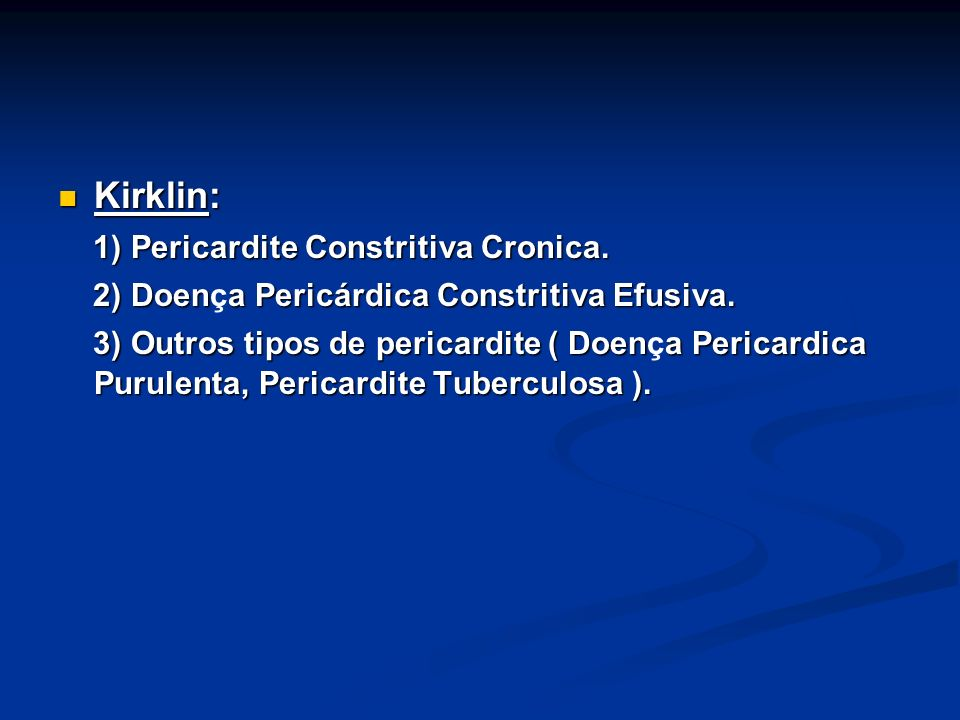 Kirklin: 1) Pericardite Constritiva Cronica.