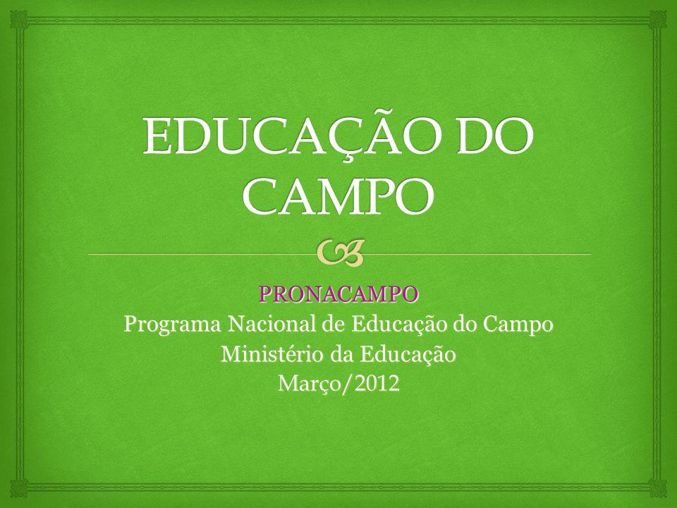 EDUCAÇÃO DO CAMPO PRONACAMPO Programa Nacional de Educação do Campo