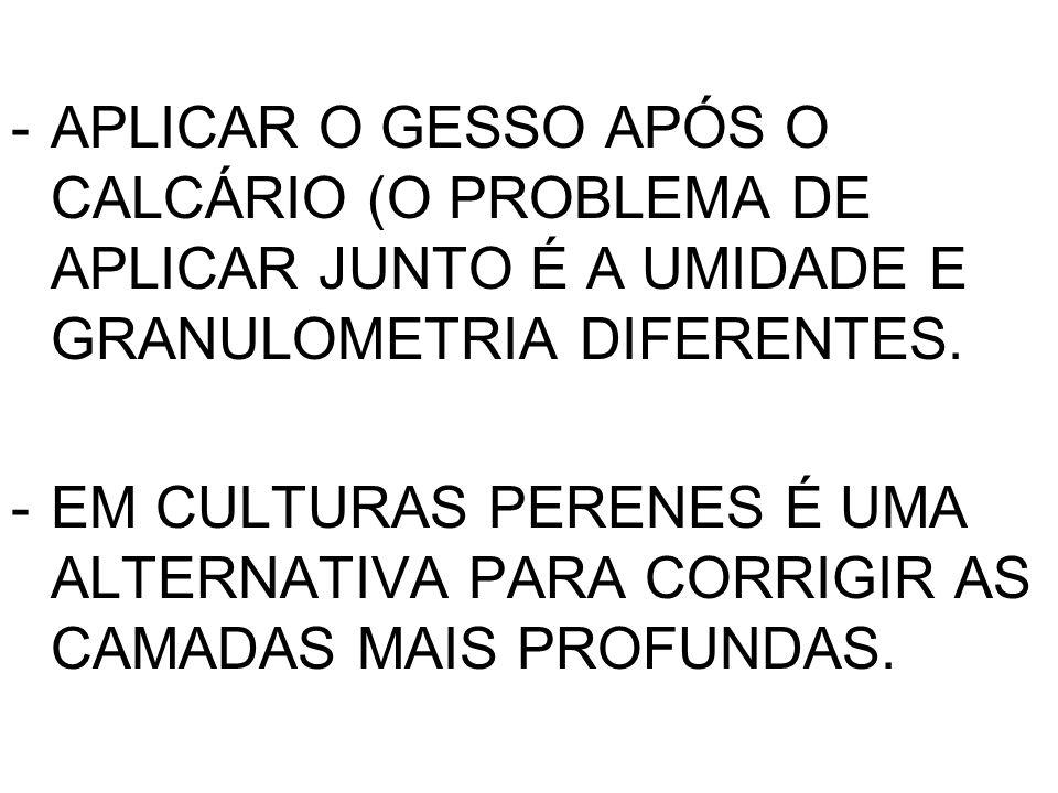 APLICAR O GESSO APÓS O CALCÁRIO (O PROBLEMA DE APLICAR JUNTO É A UMIDADE E GRANULOMETRIA DIFERENTES.