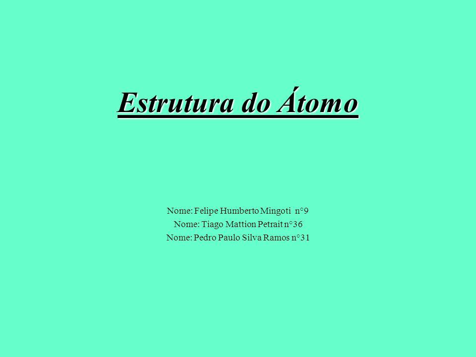 Estrutura do Átomo Nome: Felipe Humberto Mingoti n°9
