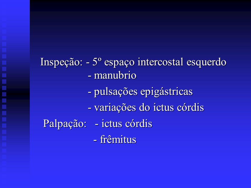 Inspeção: - 5º espaço intercostal esquerdo - manubrio