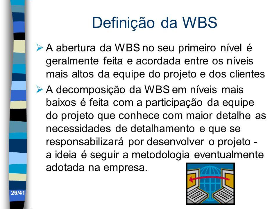Definição da WBS A abertura da WBS no seu primeiro nível é geralmente feita e acordada entre os níveis mais altos da equipe do projeto e dos clientes.