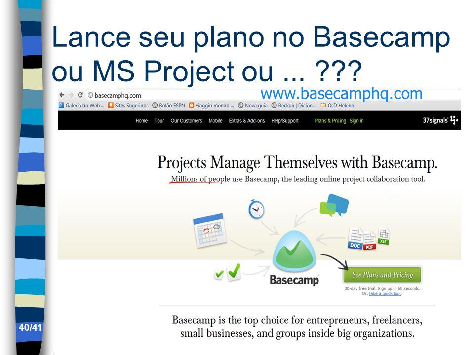 Lance seu plano no Basecamp ou MS Project ou ...