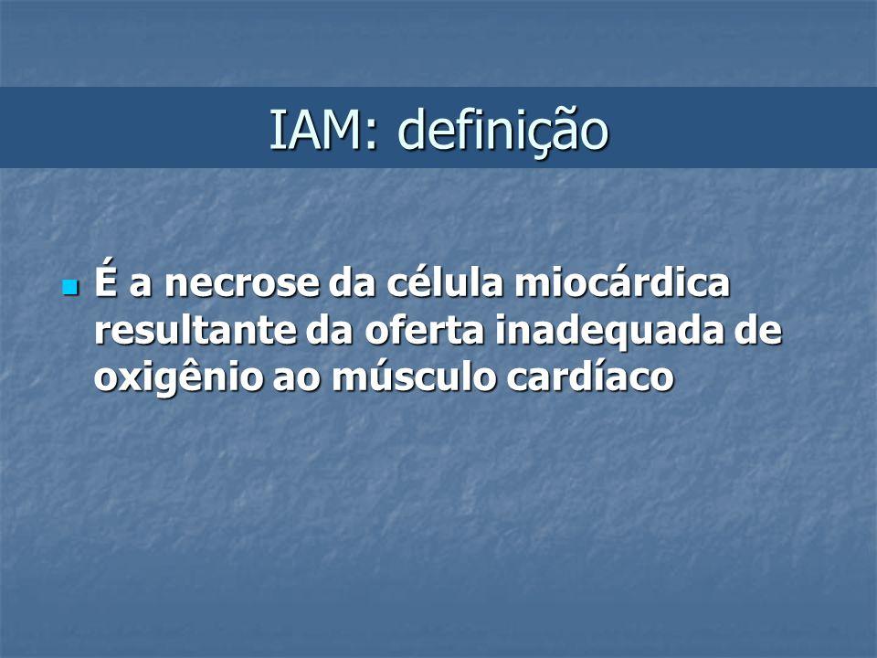 IAM: definiçãoÉ a necrose da célula miocárdica resultante da oferta inadequada de oxigênio ao músculo cardíaco.
