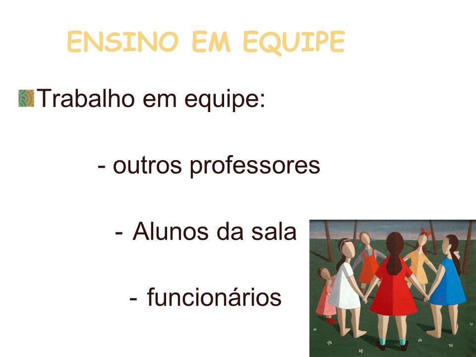 ENSINO EM EQUIPE Trabalho em equipe: - outros professores