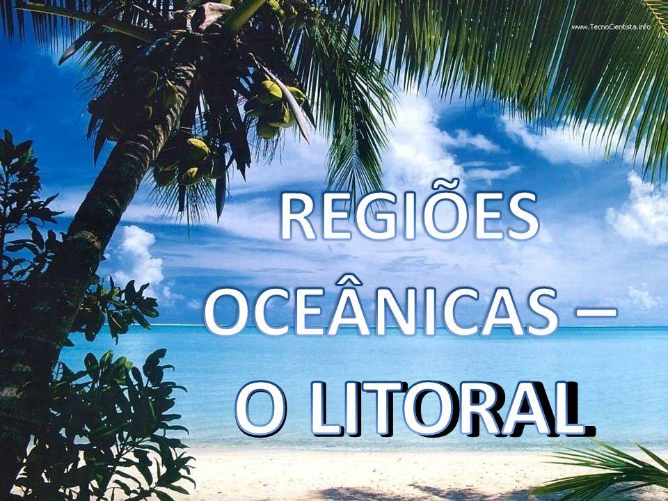 REGIÕES OCEÂNICAS – O LITORAL
