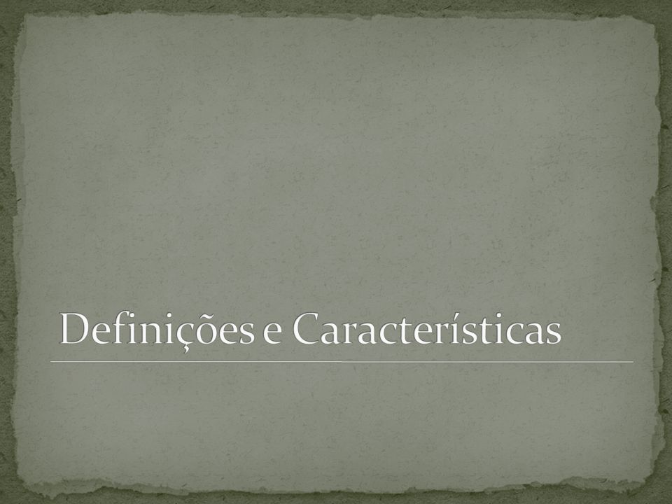 Definições e Características