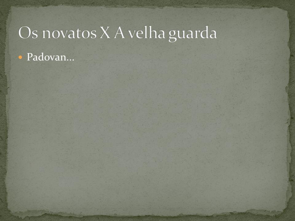 Os novatos X A velha guarda