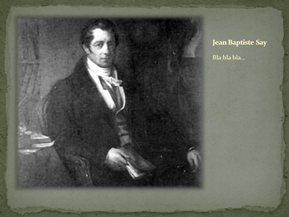 Jean Baptiste Say Bla bla bla...