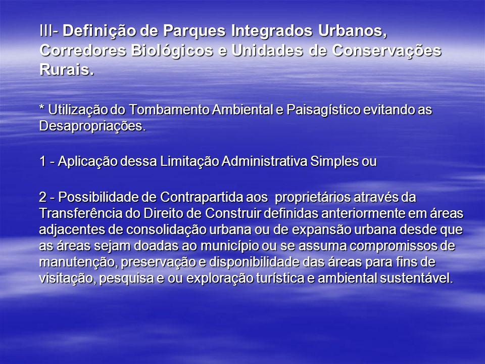 III- Definição de Parques Integrados Urbanos, Corredores Biológicos e Unidades de Conservações Rurais.