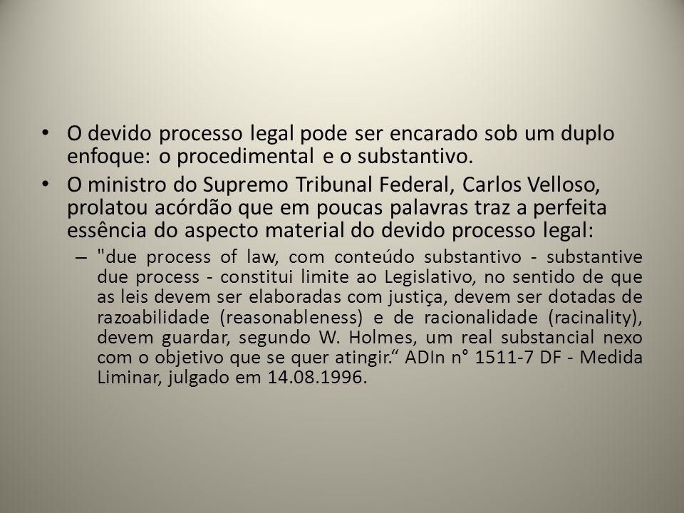 O devido processo legal pode ser encarado sob um duplo enfoque: o procedimental e o substantivo.