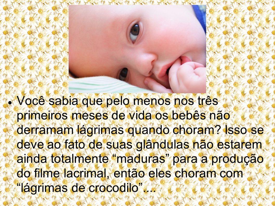 Você sabia que pelo menos nos três primeiros meses de vida os bebês não derramam lágrimas quando choram.