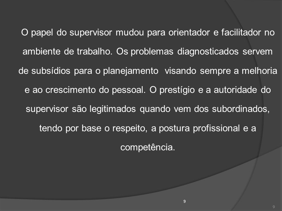 O papel do supervisor mudou para orientador e facilitador no