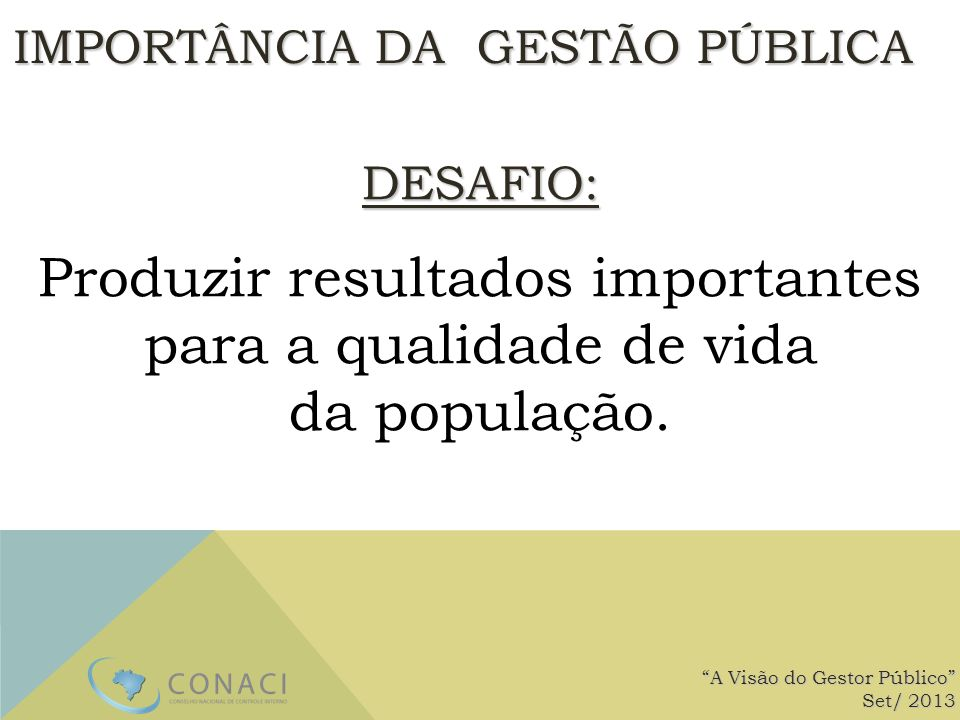 Produzir resultados importantes para a qualidade de vida da população.