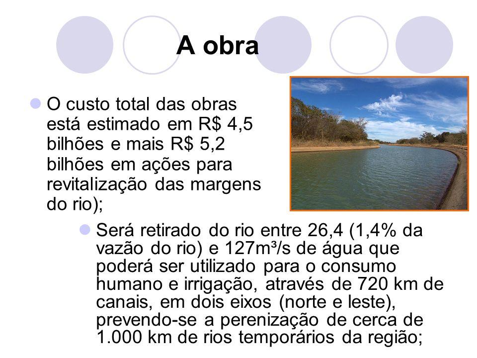 A obraO custo total das obras está estimado em R$ 4,5 bilhões e mais R$ 5,2 bilhões em ações para revitalização das margens do rio);