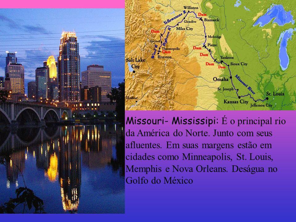 Missouri- Mississipi: É o principal rio da América do Norte