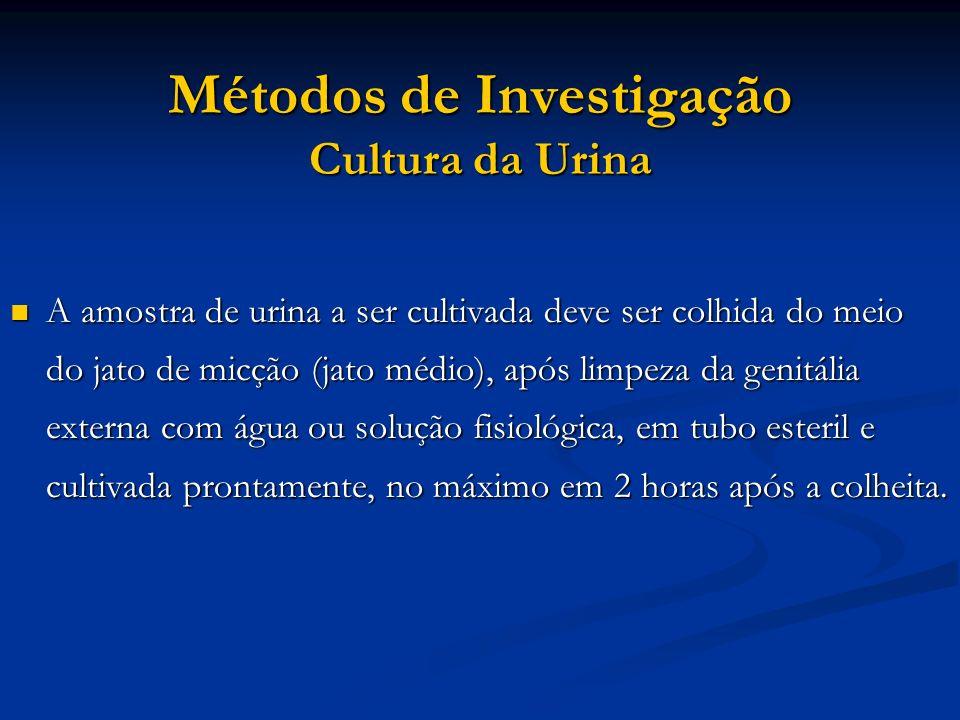 Métodos de Investigação Cultura da Urina
