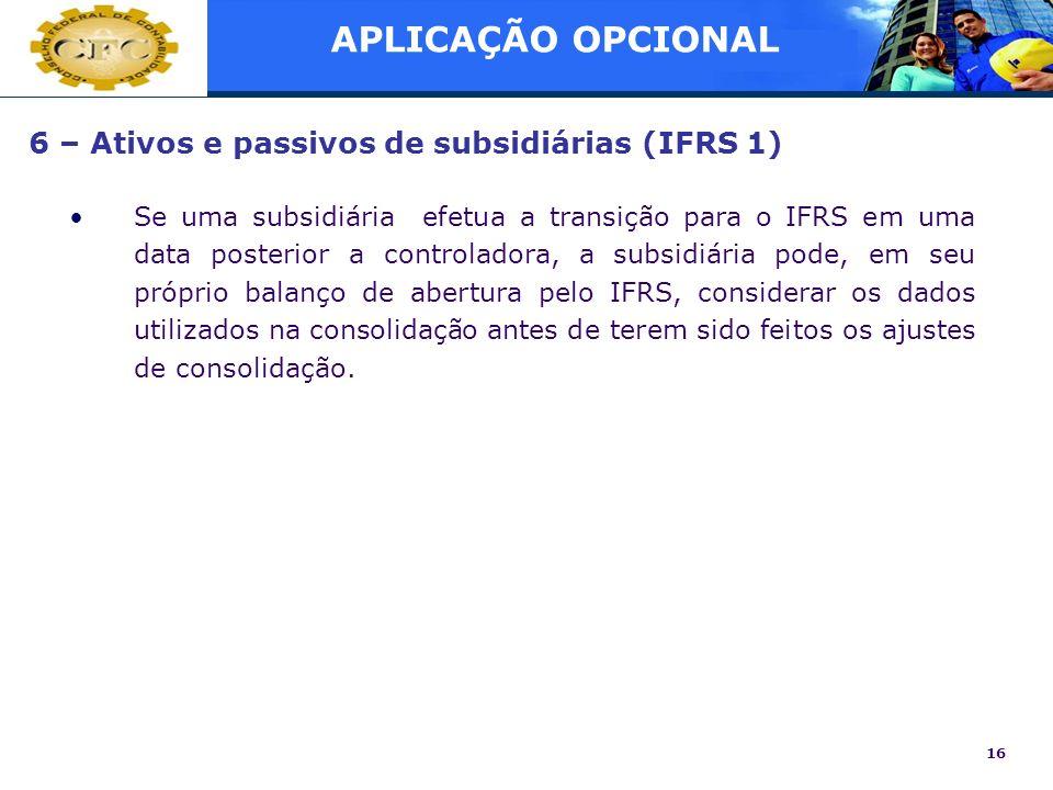 APLICAÇÃO OPCIONAL 6 – Ativos e passivos de subsidiárias (IFRS 1)