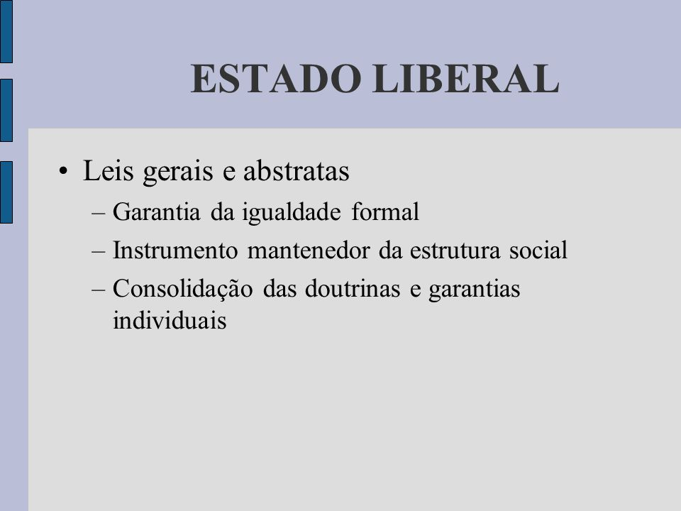 ESTADO LIBERAL Leis gerais e abstratas Garantia da igualdade formal