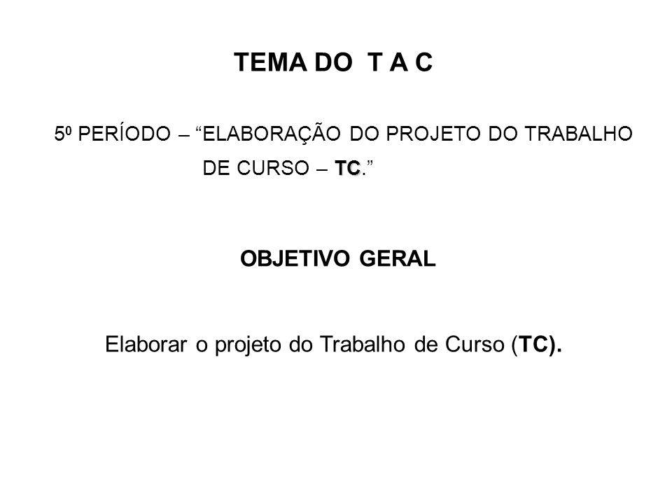 Elaborar o projeto do Trabalho de Curso (TC).