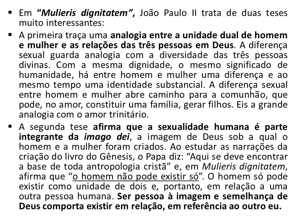 Em Mulieris dignitatem , João Paulo II trata de duas teses muito interessantes: