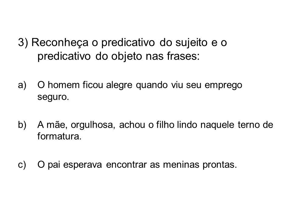 3) Reconheça o predicativo do sujeito e o predicativo do objeto nas frases: