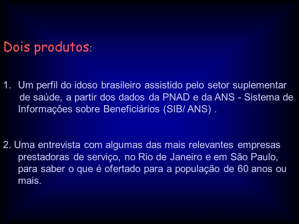 Dois produtos:Um perfil do idoso brasileiro assistido pelo setor suplementar.