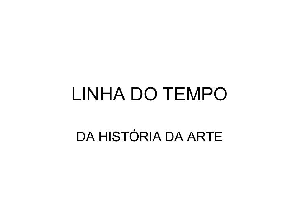 LINHA DO TEMPO DA HISTÓRIA DA ARTE
