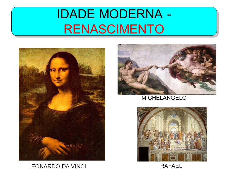 IDADE MODERNA - RENASCIMENTO