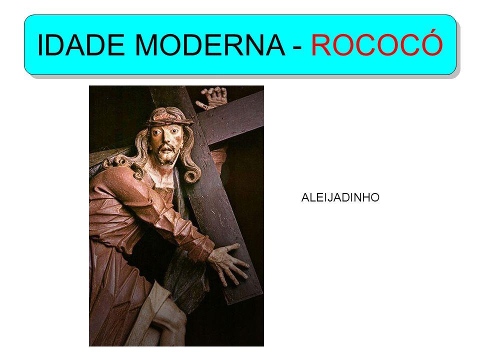 IDADE MODERNA - ROCOCÓ ALEIJADINHO