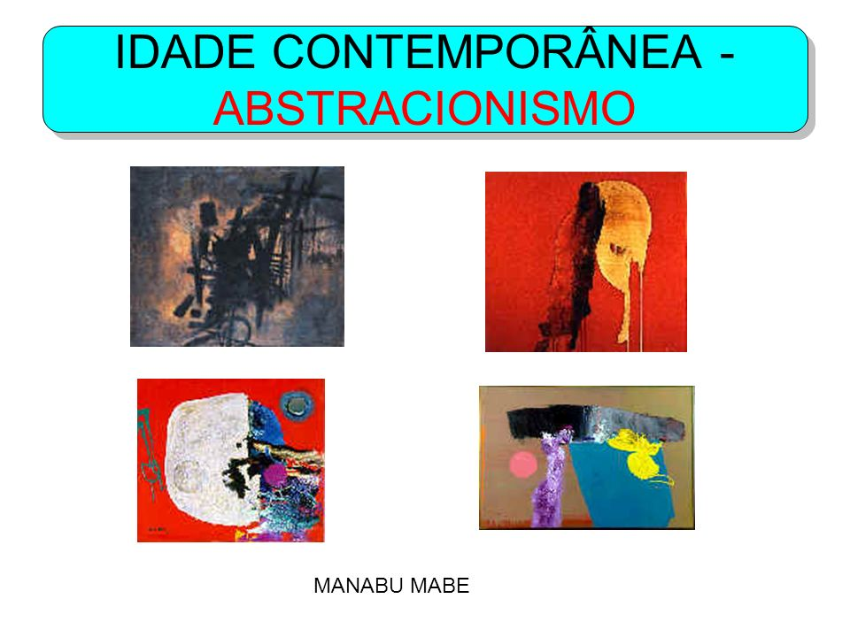 IDADE CONTEMPORÂNEA - ABSTRACIONISMO