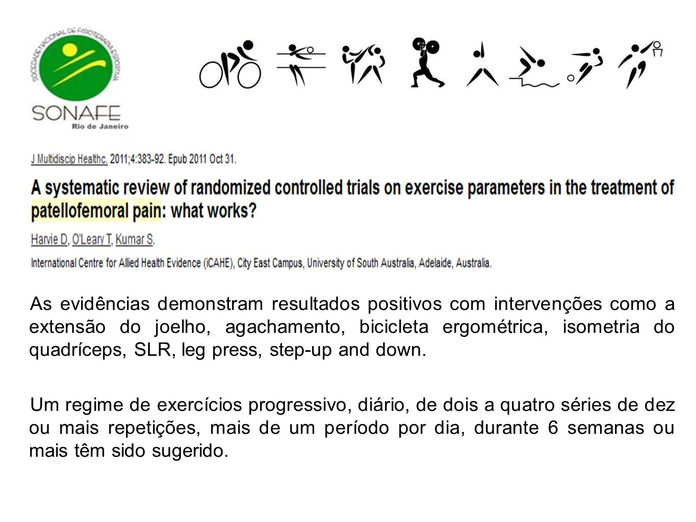 As evidências demonstram resultados positivos com intervenções como a extensão do joelho, agachamento, bicicleta ergométrica, isometria do quadríceps, SLR, leg press, step-up and down.