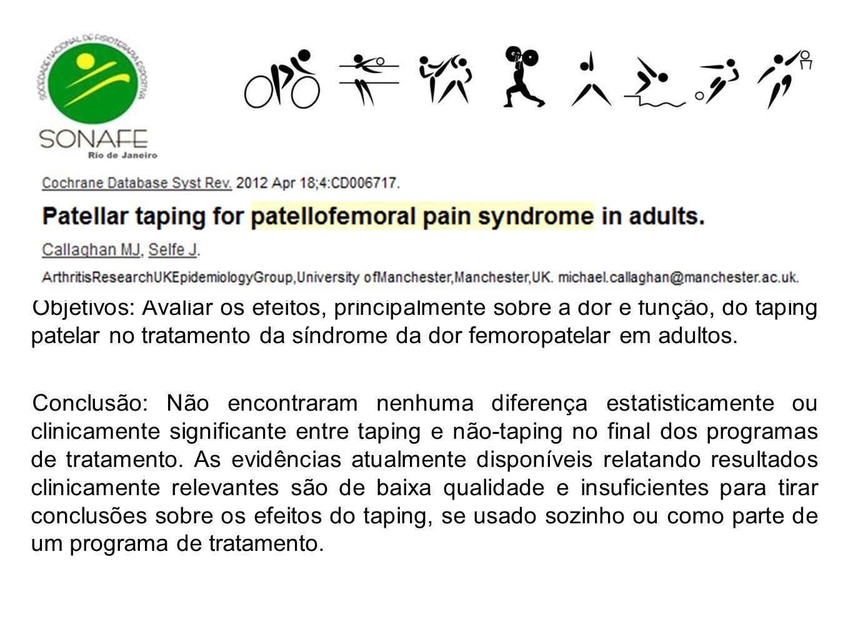 Objetivos: Avaliar os efeitos, principalmente sobre a dor e função, do taping patelar no tratamento da síndrome da dor femoropatelar em adultos.
