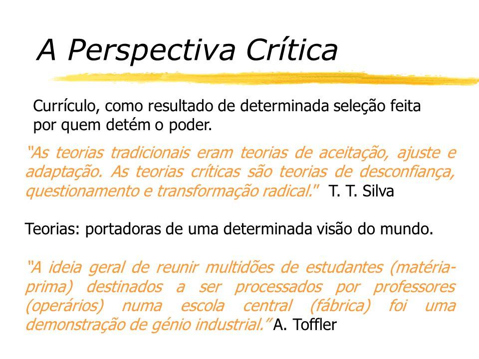A Perspectiva Crítica Currículo, como resultado de determinada seleção feita por quem detém o poder.