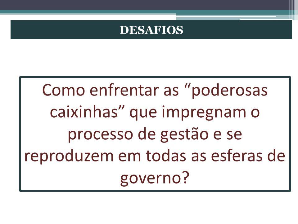 DESAFIOS Como enfrentar as poderosas caixinhas que impregnam o processo de gestão e se reproduzem em todas as esferas de governo