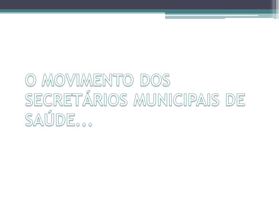 O MOVIMENTO DOS SECRETÁRIOS MUNICIPAIS DE SAÚDE...