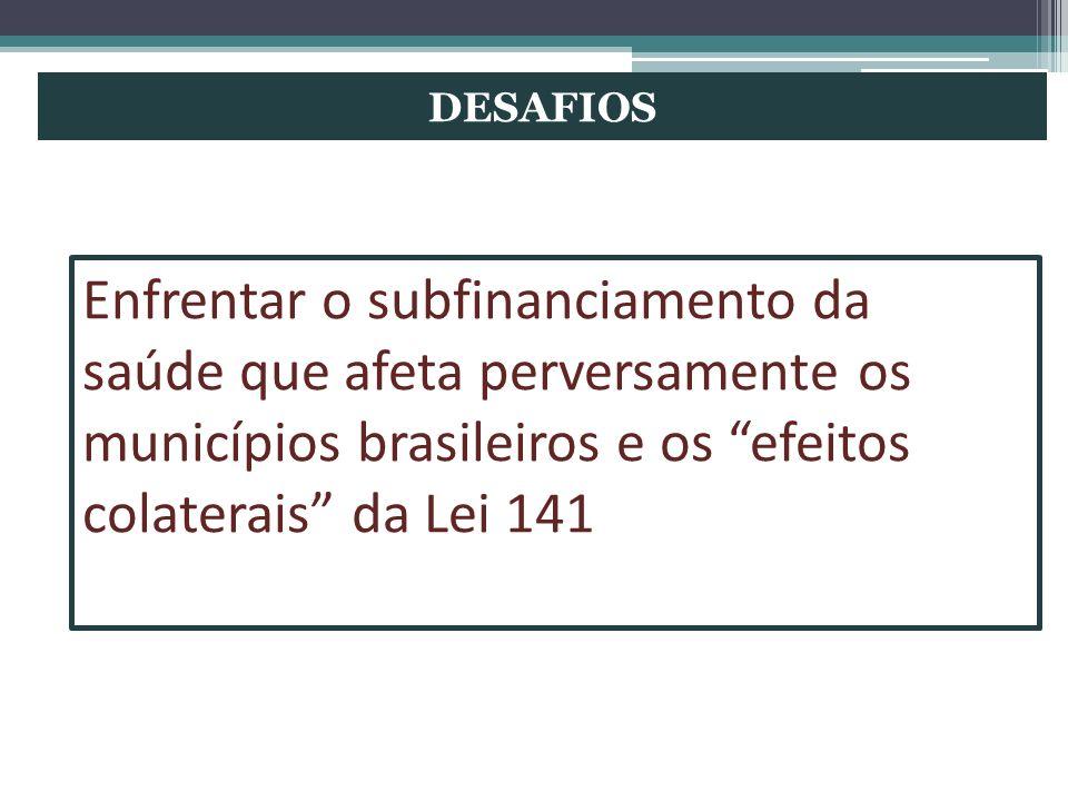 DESAFIOS Enfrentar o subfinanciamento da saúde que afeta perversamente os municípios brasileiros e os efeitos colaterais da Lei 141.