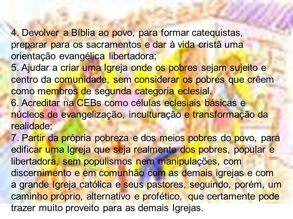 4. Devolver a Bíblia ao povo, para formar catequistas, preparar para os sacramentos e dar à vida cristã uma orientação evangélica libertadora;