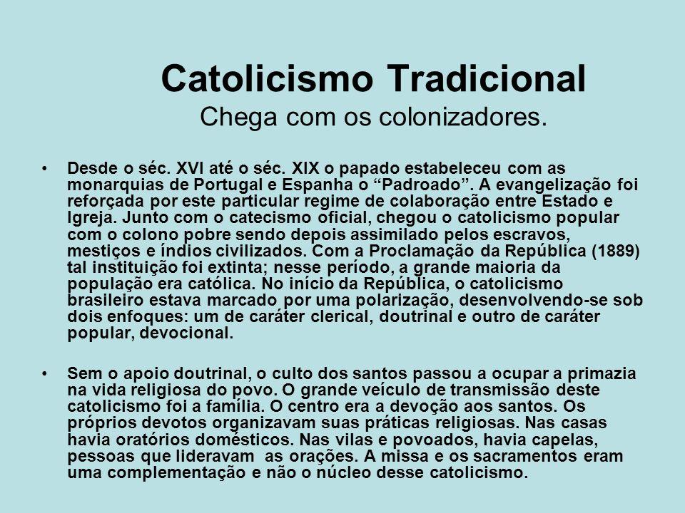 Catolicismo Tradicional Chega com os colonizadores.