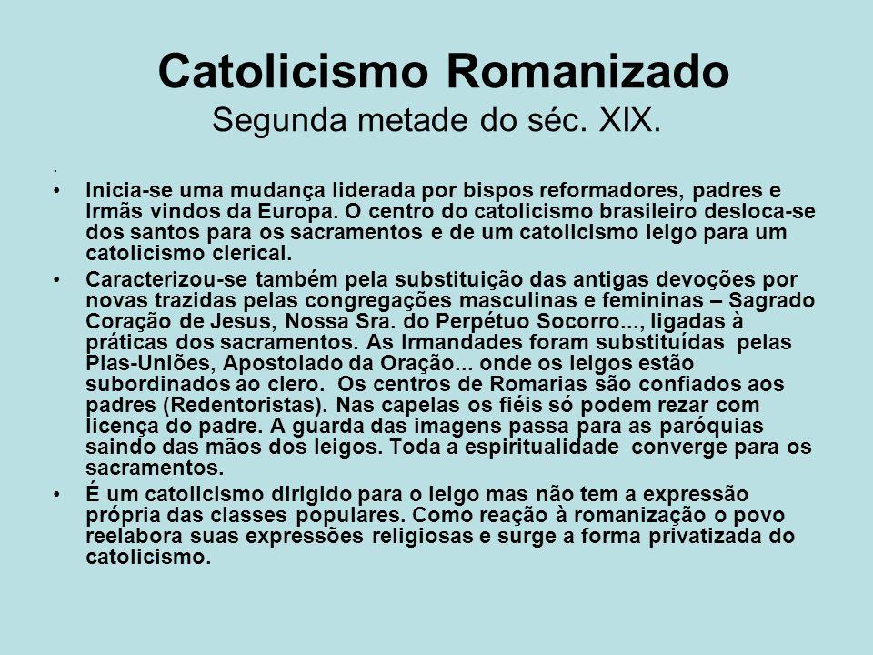 Catolicismo Romanizado Segunda metade do séc. XIX.
