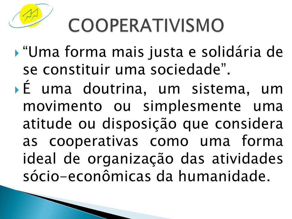 COOPERATIVISMO Uma forma mais justa e solidária de se constituir uma sociedade .