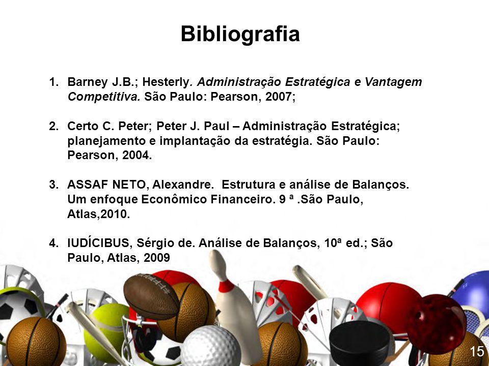 Bibliografia Barney J.B.; Hesterly. Administração Estratégica e Vantagem Competitiva. São Paulo: Pearson, 2007;