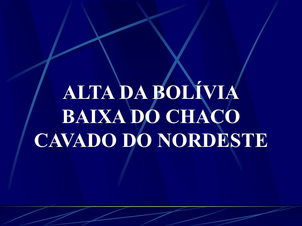 ALTA DA BOLÍVIA BAIXA DO CHACO CAVADO DO NORDESTE