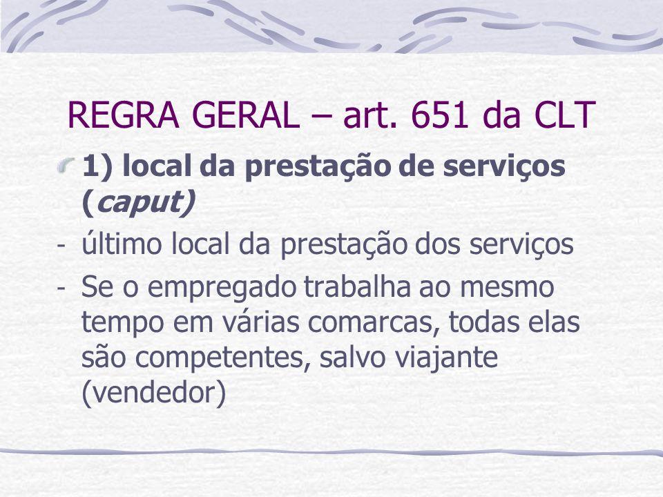 REGRA GERAL – art. 651 da CLT 1) local da prestação de serviços (caput) último local da prestação dos serviços.