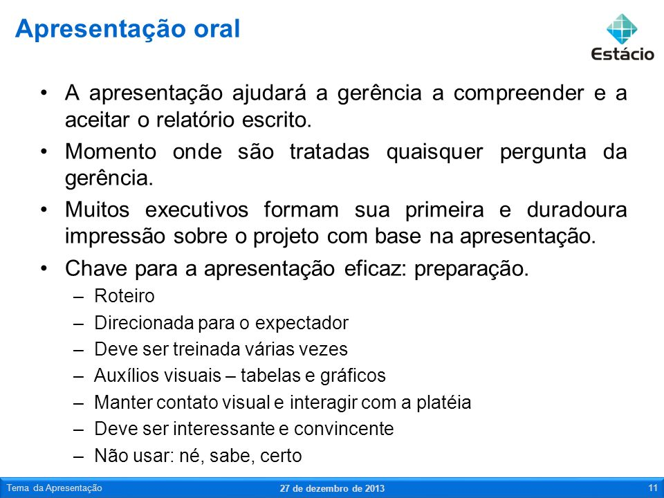 Apresentação oral A apresentação ajudará a gerência a compreender e a aceitar o relatório escrito.