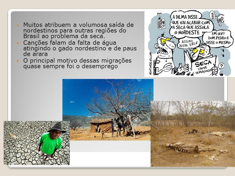 Muitos atribuem a volumosa saída de nordestinos para outras regiões do Brasil ao problema da seca.